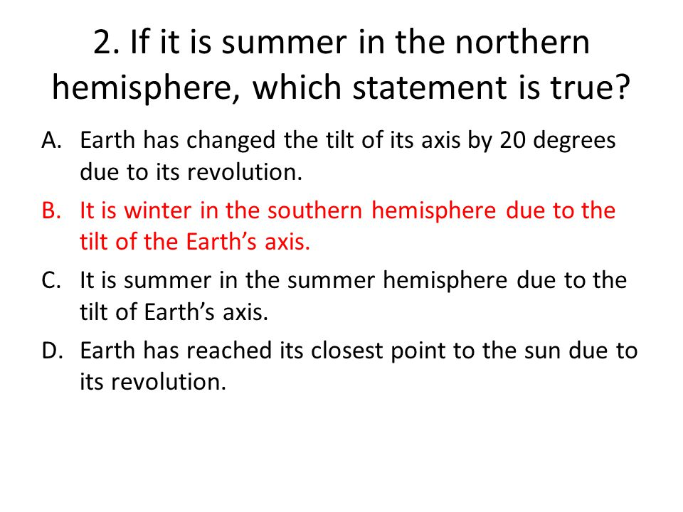2. If it is summer in the northern hemisphere, which statement is true
