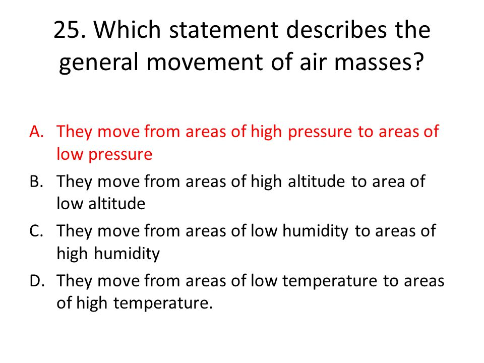 25. Which statement describes the general movement of air masses