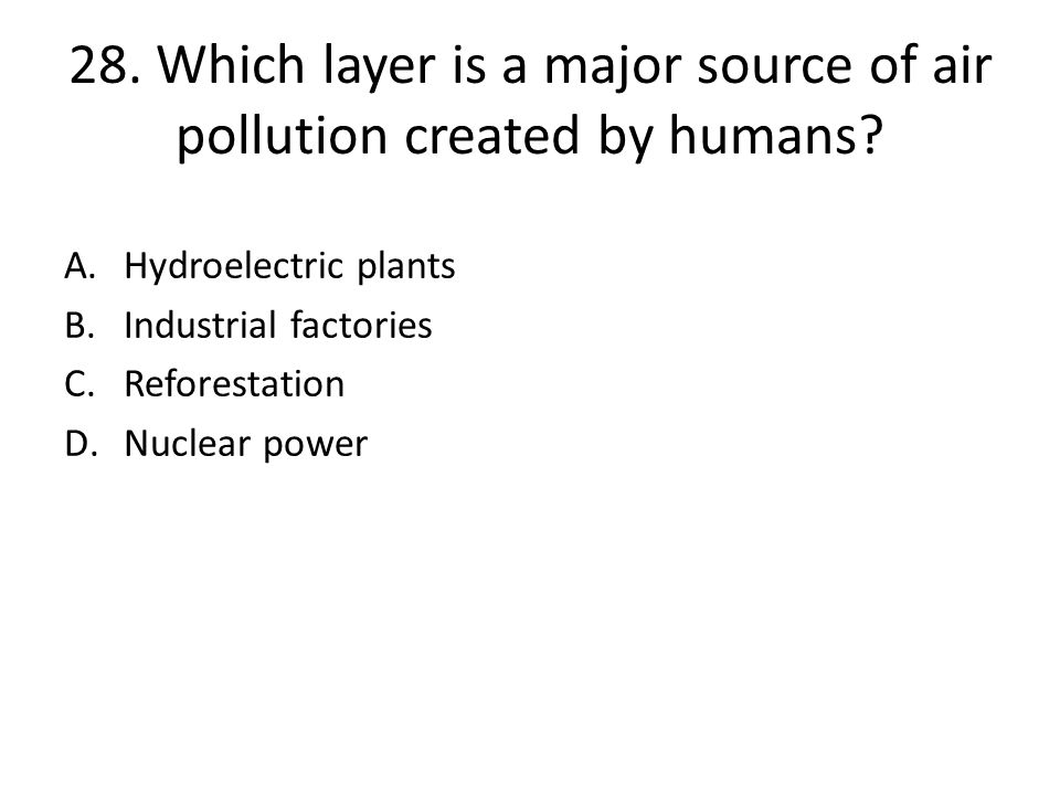 28. Which layer is a major source of air pollution created by humans