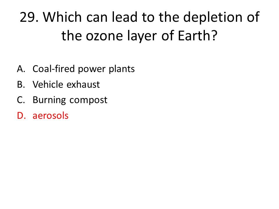 29. Which can lead to the depletion of the ozone layer of Earth