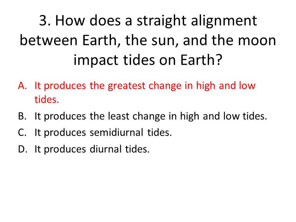 3. How does a straight alignment between Earth, the sun, and the moon impact tides on Earth