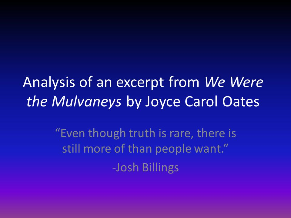 we were the mulvaneys by carol oates The mulvaneys of high point farm in mt ephraim, new york, are a large and fortunate clan, blessed with good looks, abundant charisma, and boundless promise but over the twenty-five year span of this ambitious novel, the mulvaneys will slide, almost imperceptibly at first, from the pinnacle of happiness, transformed.