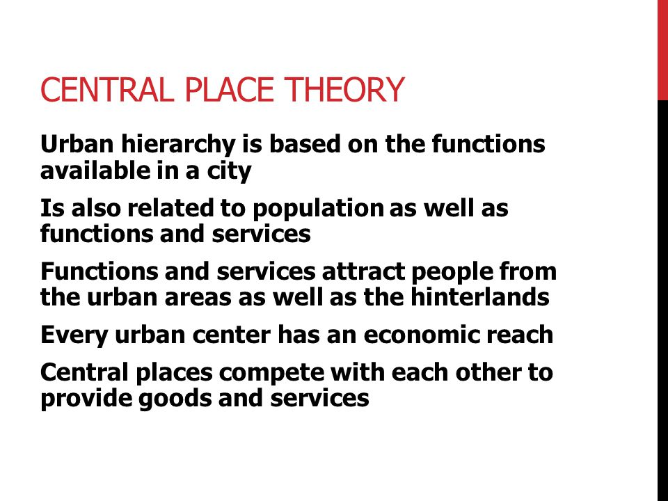 Central Place Theory Urban hierarchy is based on the functions available in a city.