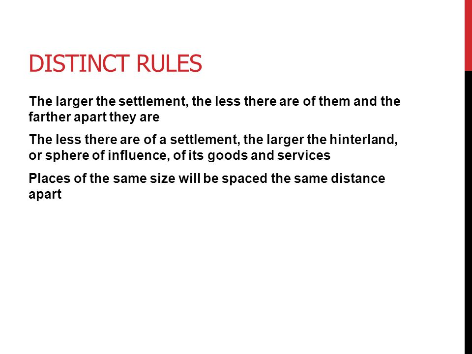 Distinct Rules The larger the settlement, the less there are of them and the farther apart they are.