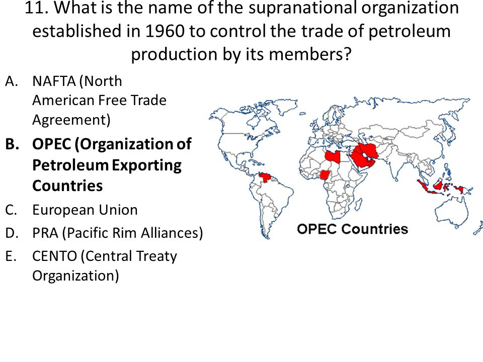 11. What is the name of the supranational organization established in 1960 to control the trade of petroleum production by its members