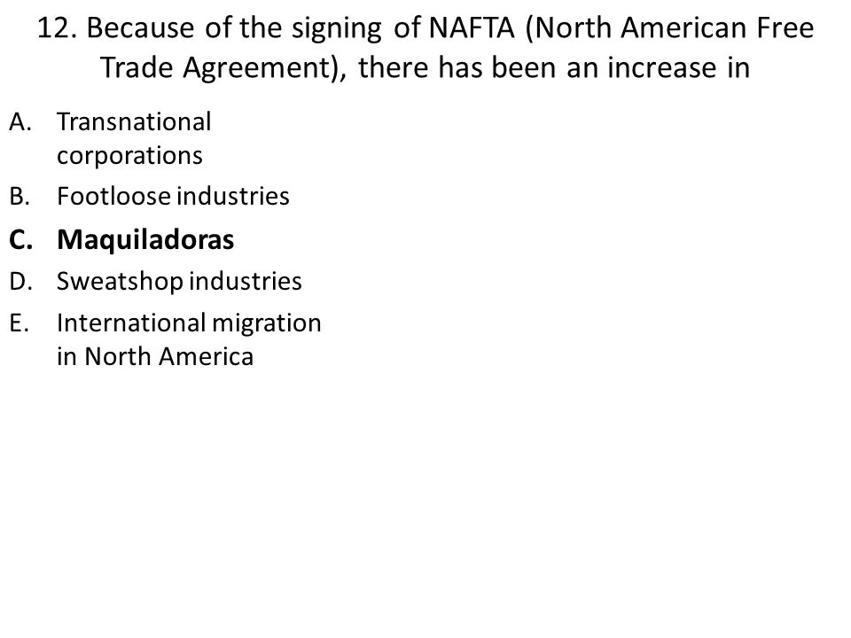 12. Because of the signing of NAFTA (North American Free Trade Agreement), there has been an increase in
