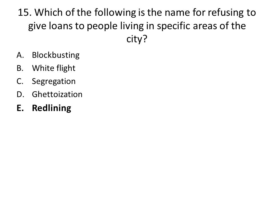 15. Which of the following is the name for refusing to give loans to people living in specific areas of the city