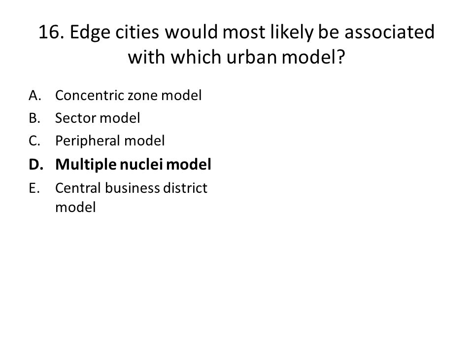 16. Edge cities would most likely be associated with which urban model
