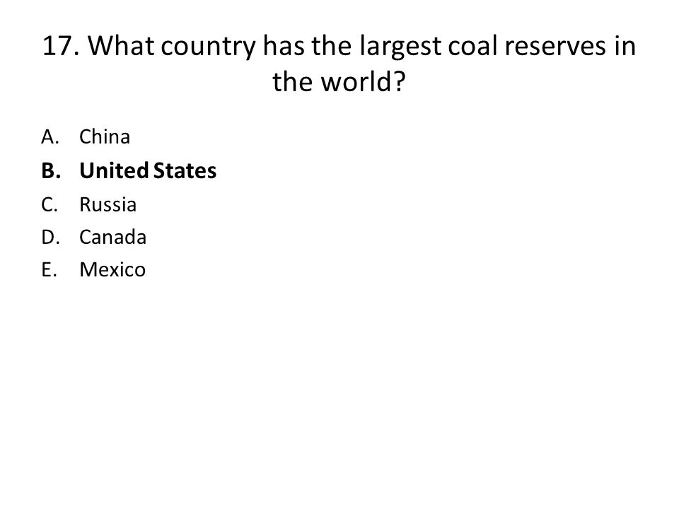 17. What country has the largest coal reserves in the world