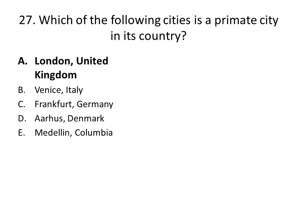 27. Which of the following cities is a primate city in its country