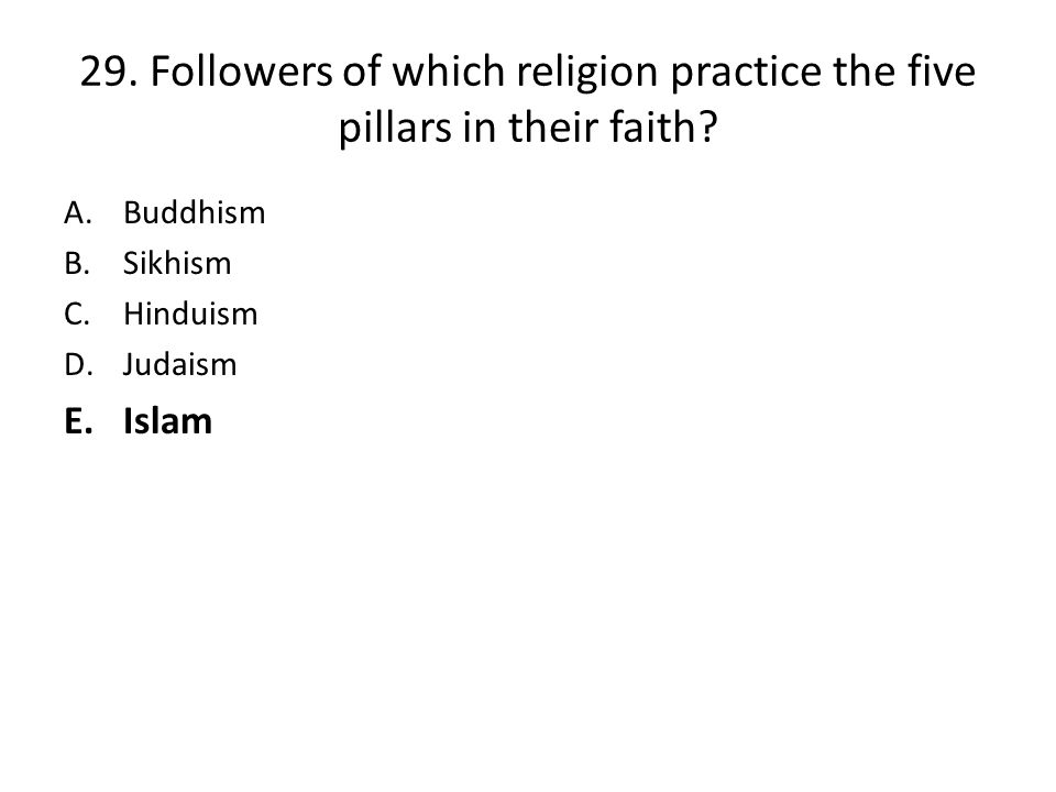 29. Followers of which religion practice the five pillars in their faith