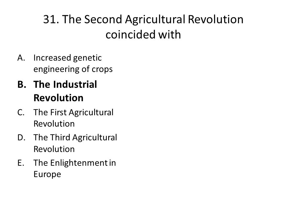 31. The Second Agricultural Revolution coincided with