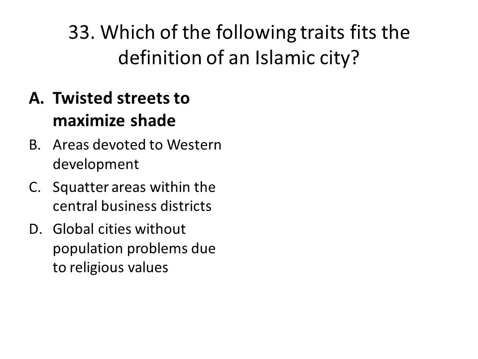 33. Which of the following traits fits the definition of an Islamic city