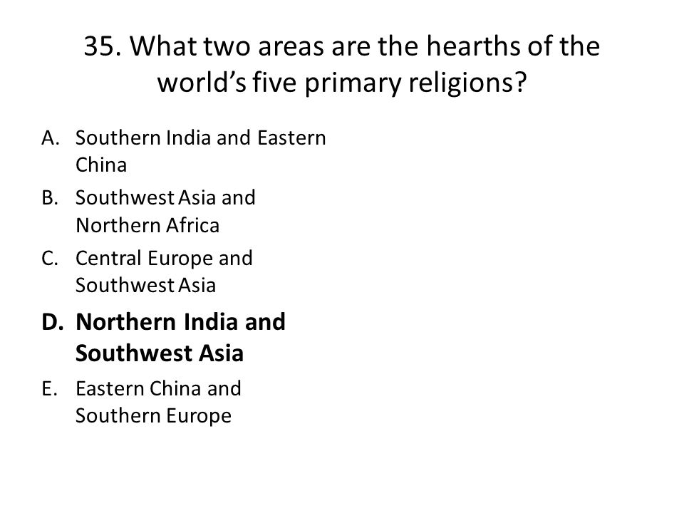 35. What two areas are the hearths of the world's five primary religions
