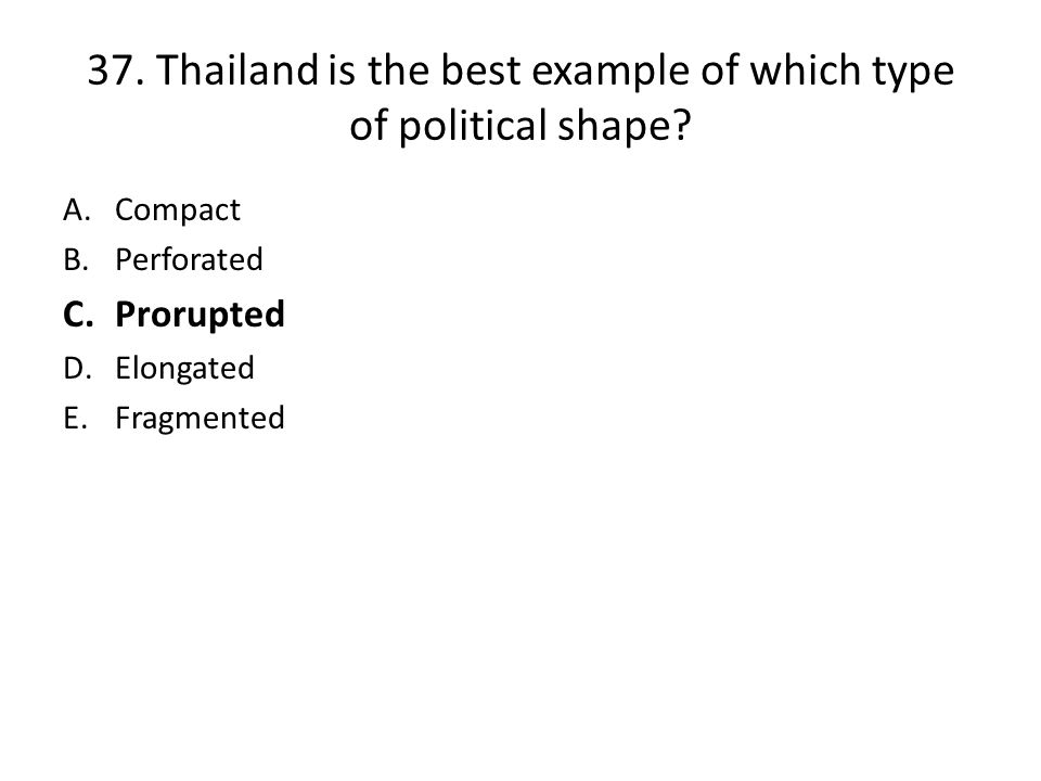 37. Thailand is the best example of which type of political shape