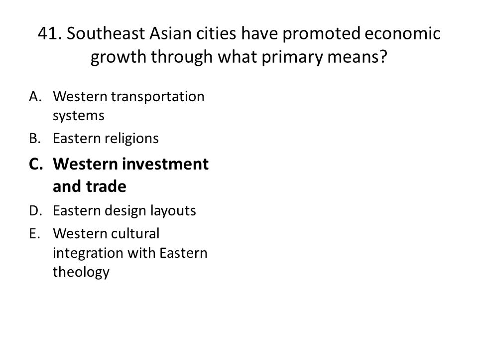 41. Southeast Asian cities have promoted economic growth through what primary means
