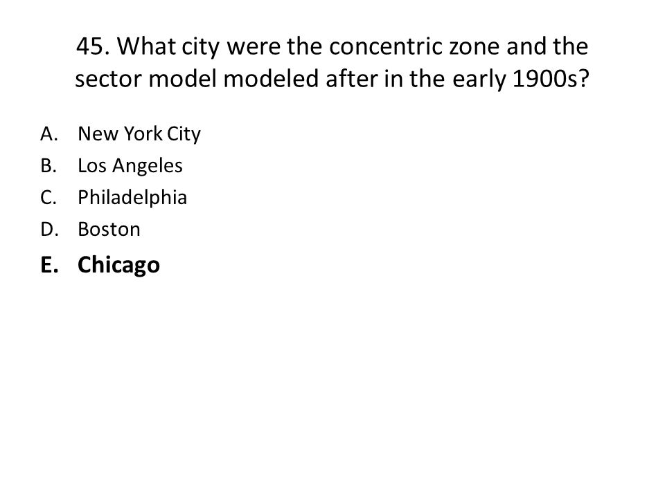 45. What city were the concentric zone and the sector model modeled after in the early 1900s