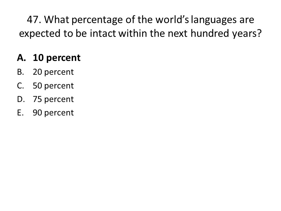 47. What percentage of the world's languages are expected to be intact within the next hundred years