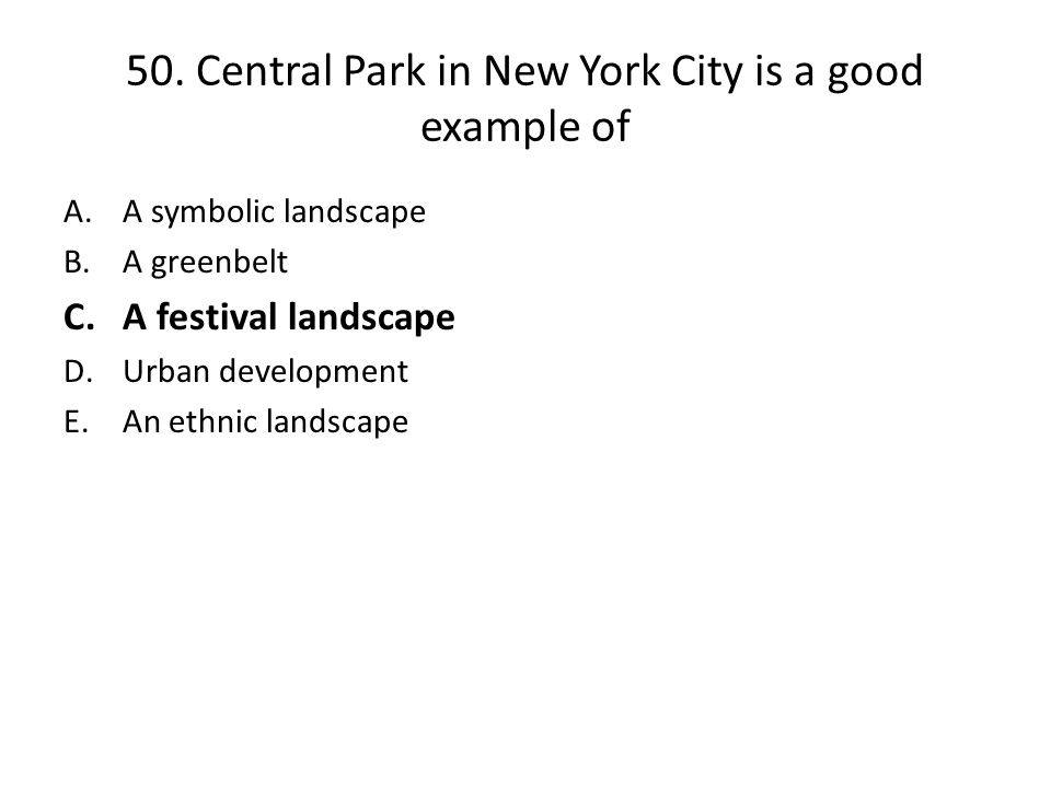 50. Central Park in New York City is a good example of
