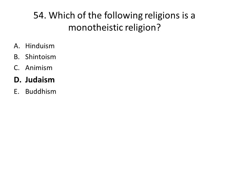 54. Which of the following religions is a monotheistic religion