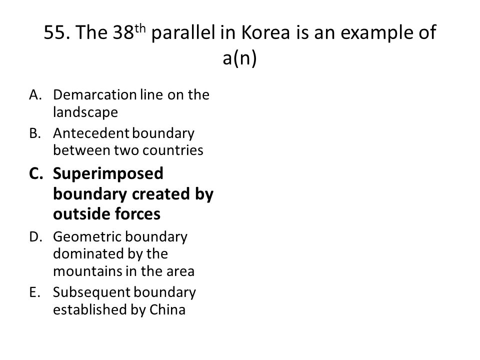 55. The 38th parallel in Korea is an example of a(n)