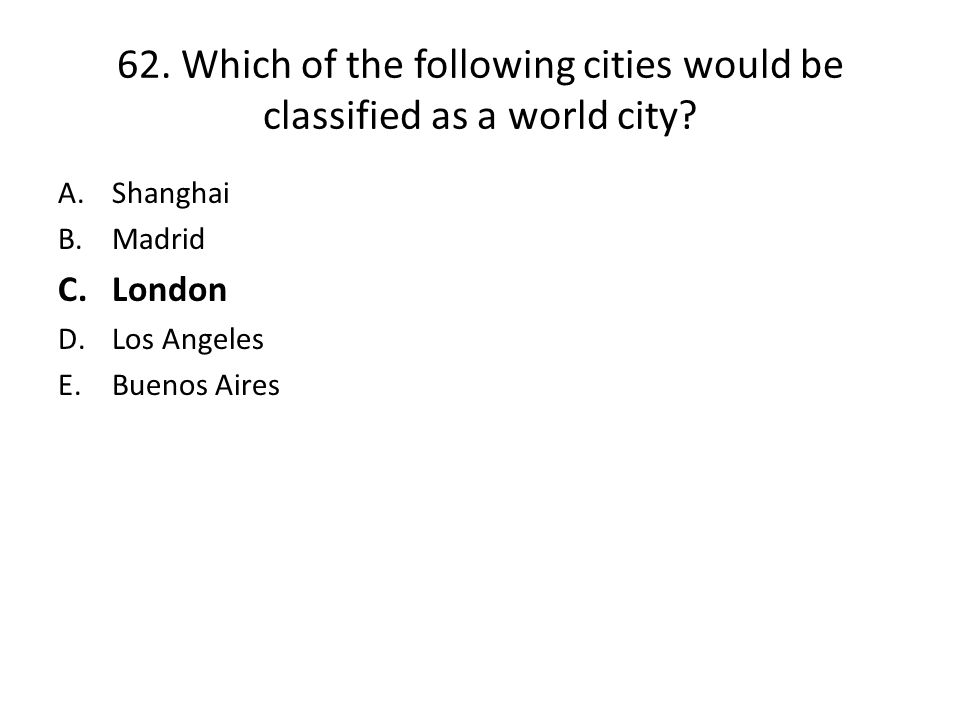 62. Which of the following cities would be classified as a world city
