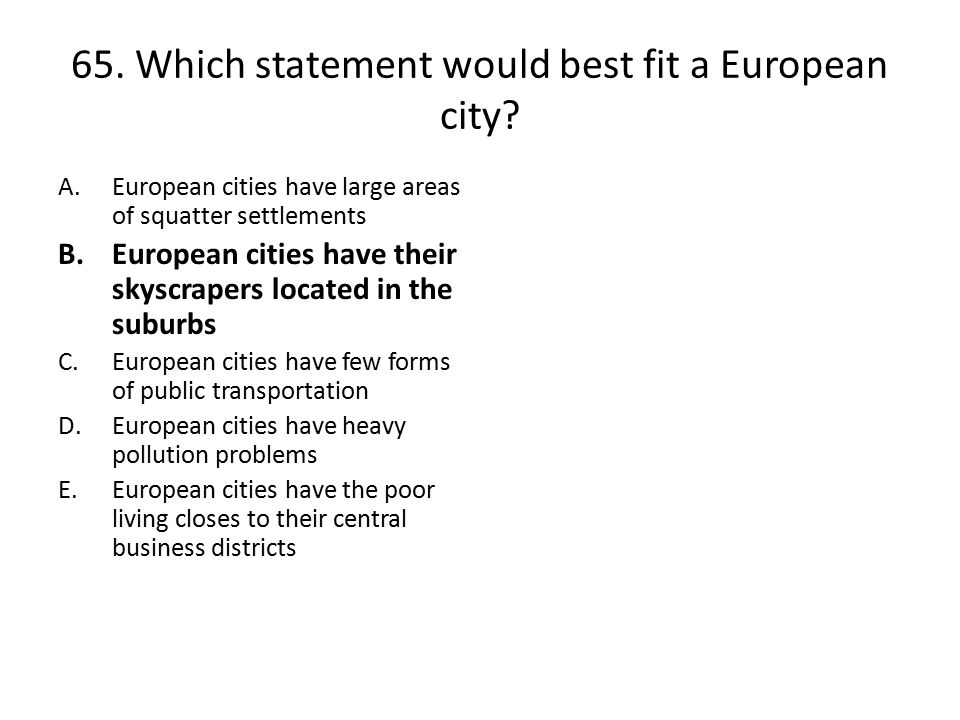 65. Which statement would best fit a European city