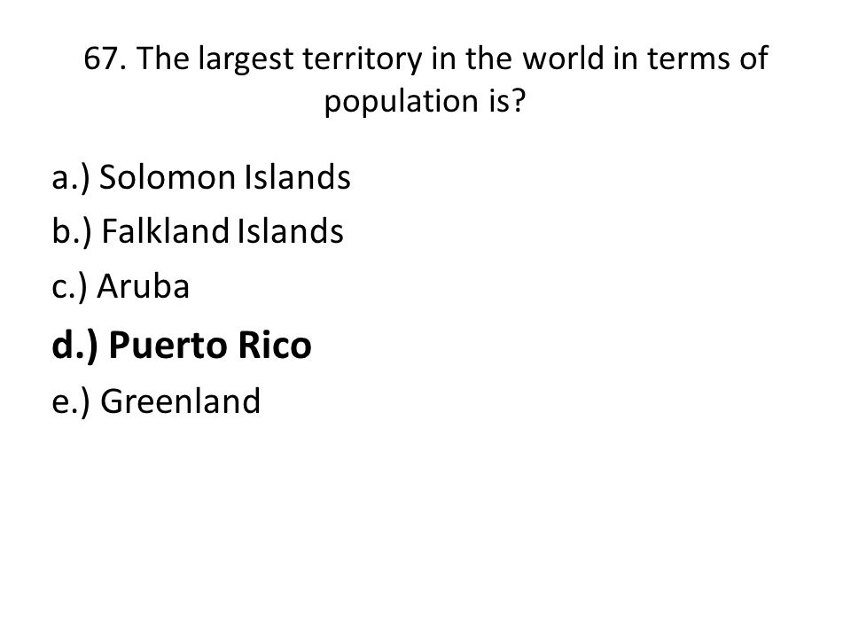67. The largest territory in the world in terms of population is