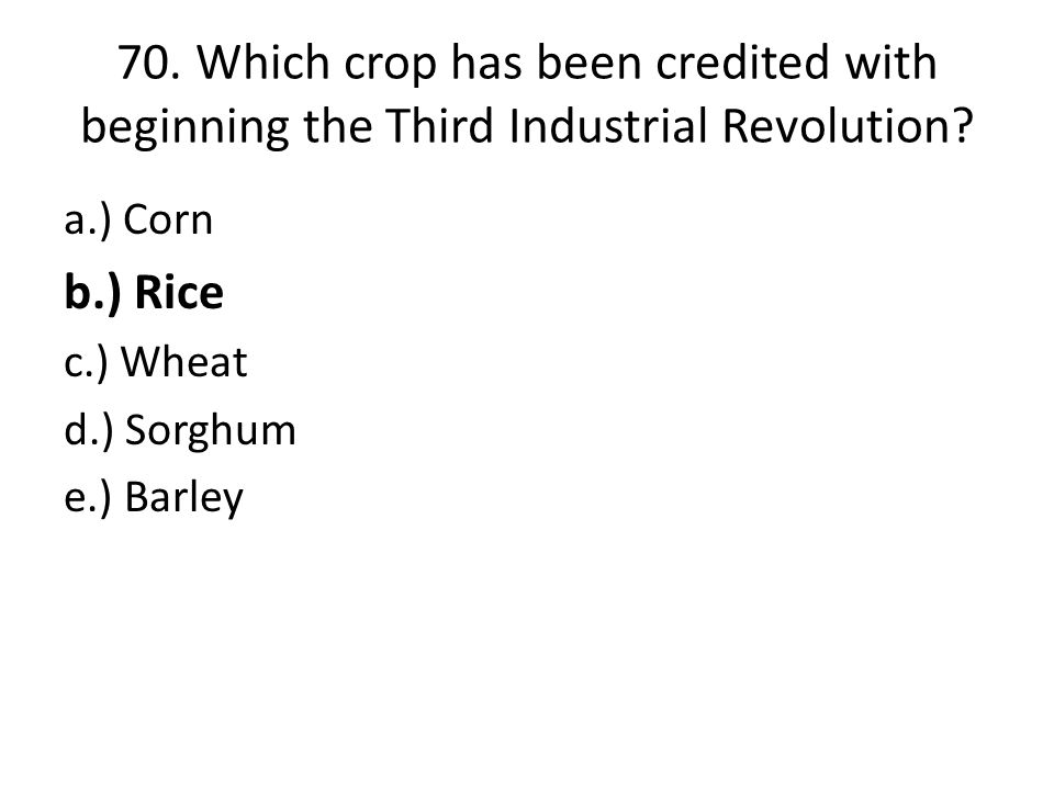 70. Which crop has been credited with beginning the Third Industrial Revolution