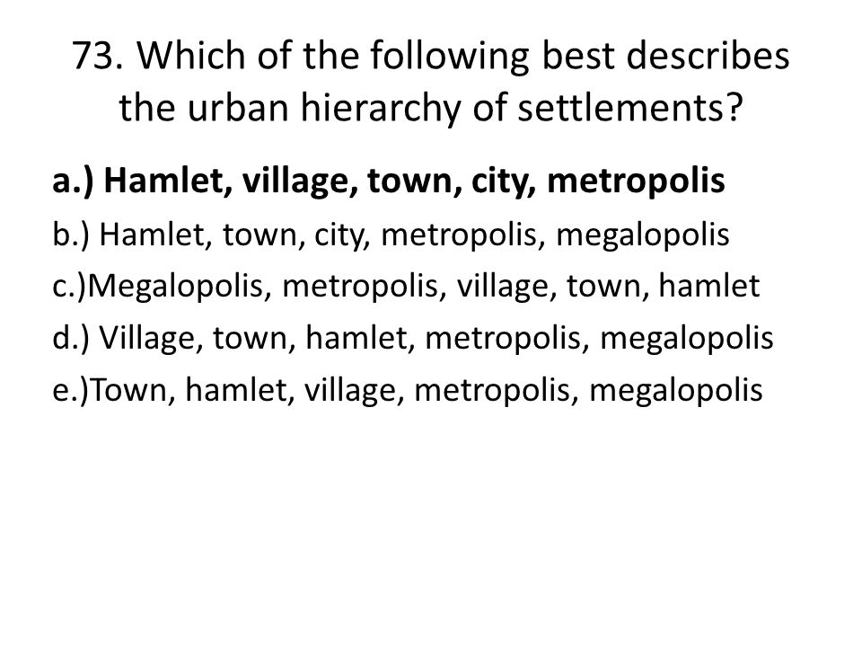 73. Which of the following best describes the urban hierarchy of settlements