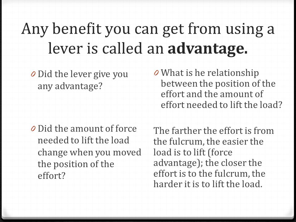 Any benefit you can get from using a lever is called an advantage.