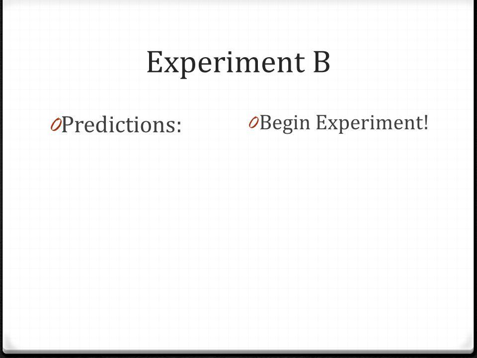 Experiment B Predictions: Begin Experiment!