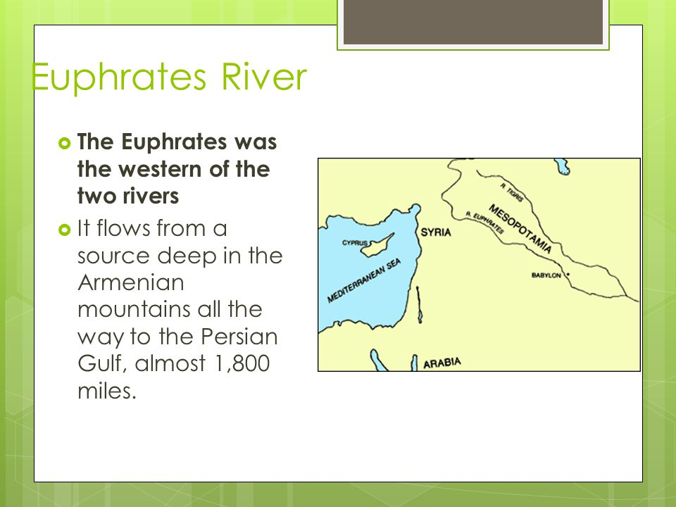 Euphrates River The Euphrates was the western of the two rivers