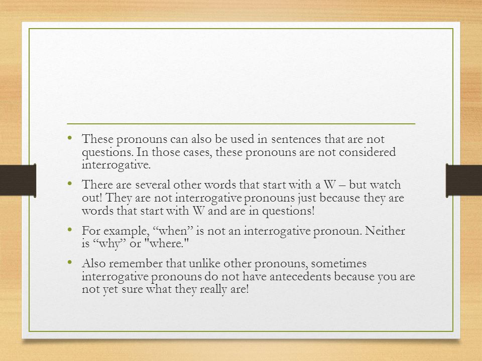 These pronouns can also be used in sentences that are not questions