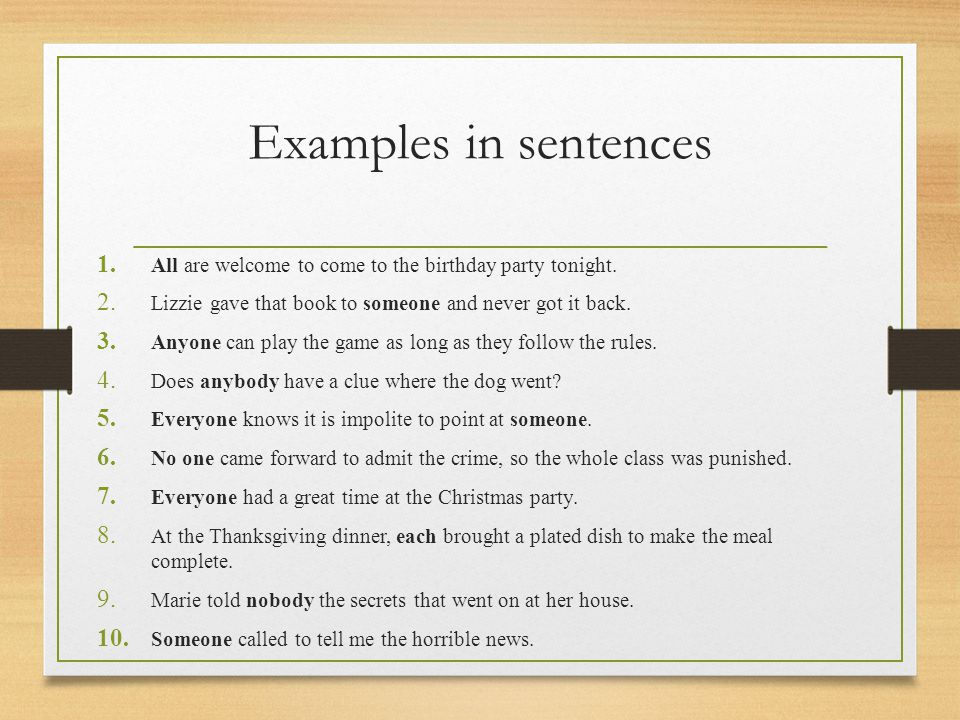 Examples in sentences All are welcome to come to the birthday party tonight. Lizzie gave that book to someone and never got it back.