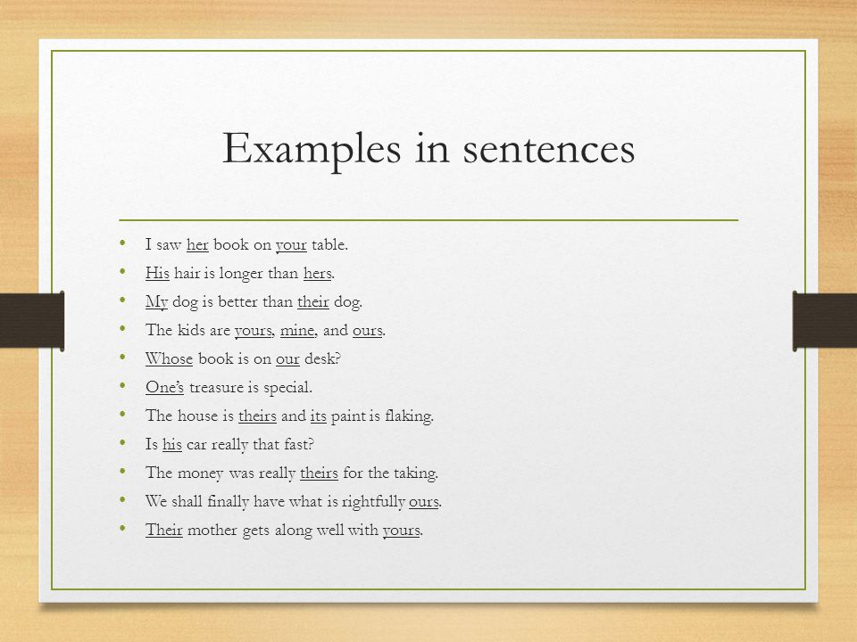 Examples in sentences I saw her book on your table.