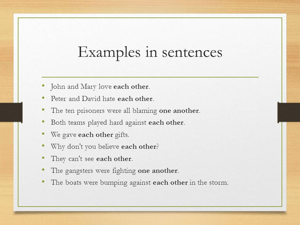 Examples in sentences John and Mary love each other.