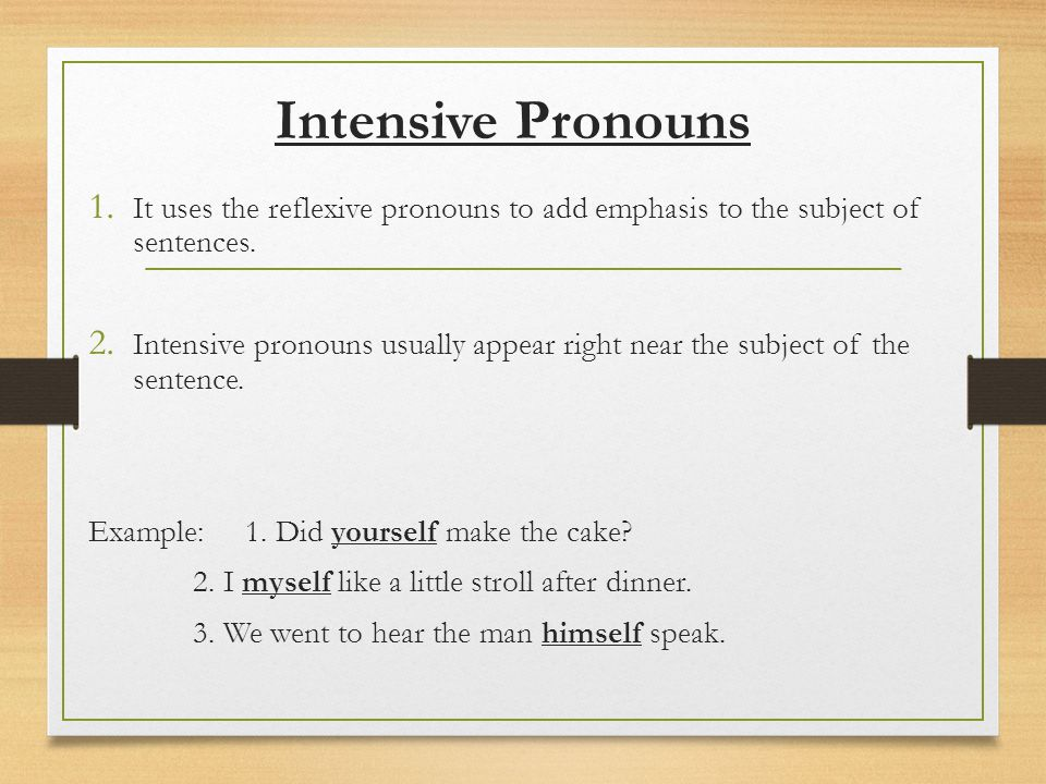 Intensive Pronouns It uses the reflexive pronouns to add emphasis to the subject of sentences.