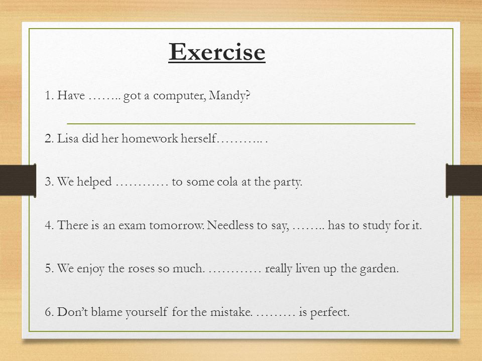 Exercise 1. Have …….. got a computer, Mandy