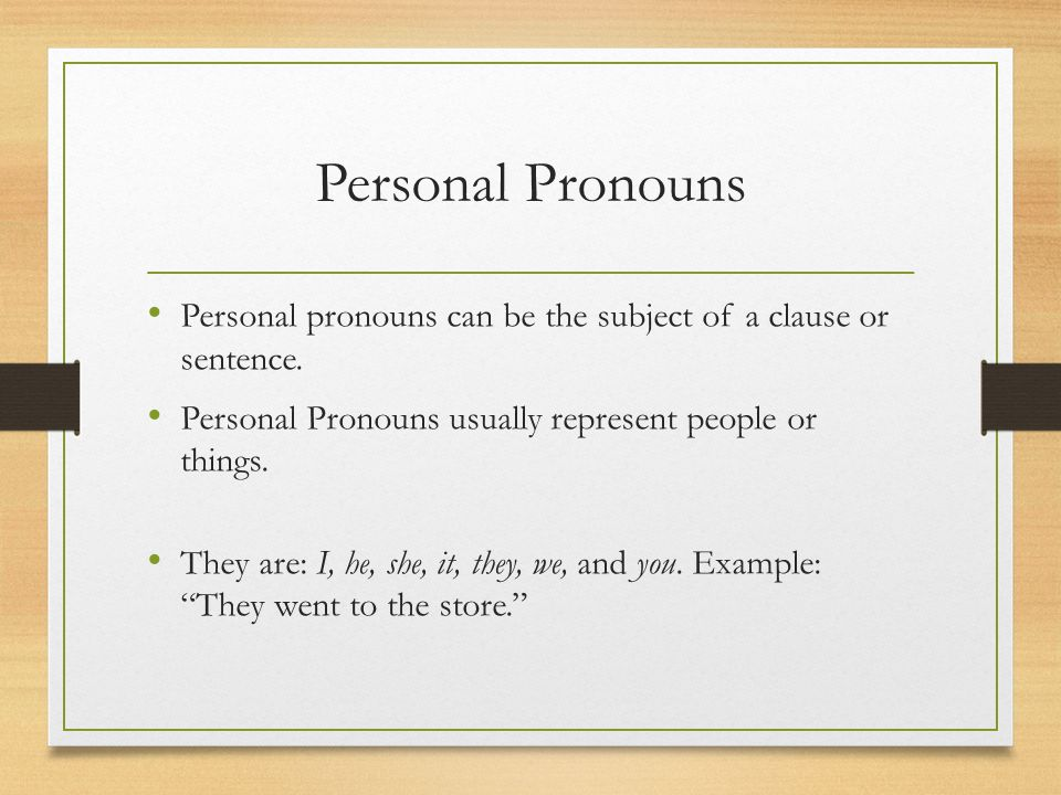 Personal Pronouns Personal pronouns can be the subject of a clause or sentence. Personal Pronouns usually represent people or things.