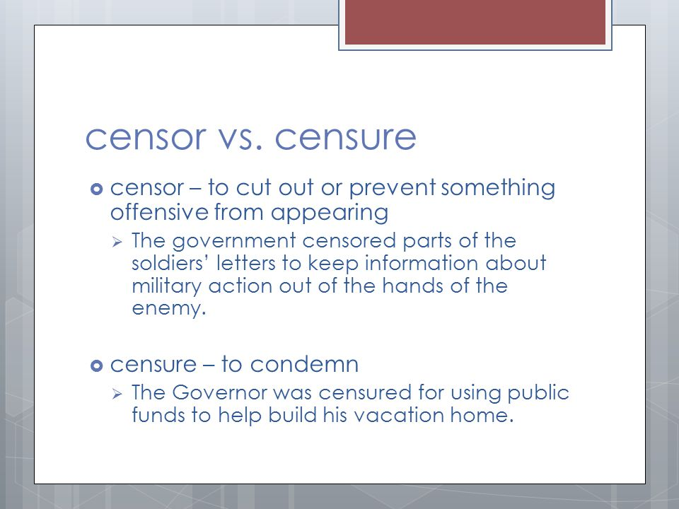 censor vs. censure censor – to cut out or prevent something offensive from appearing.