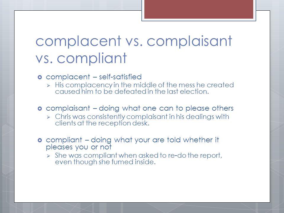 complacent vs. complaisant vs. compliant
