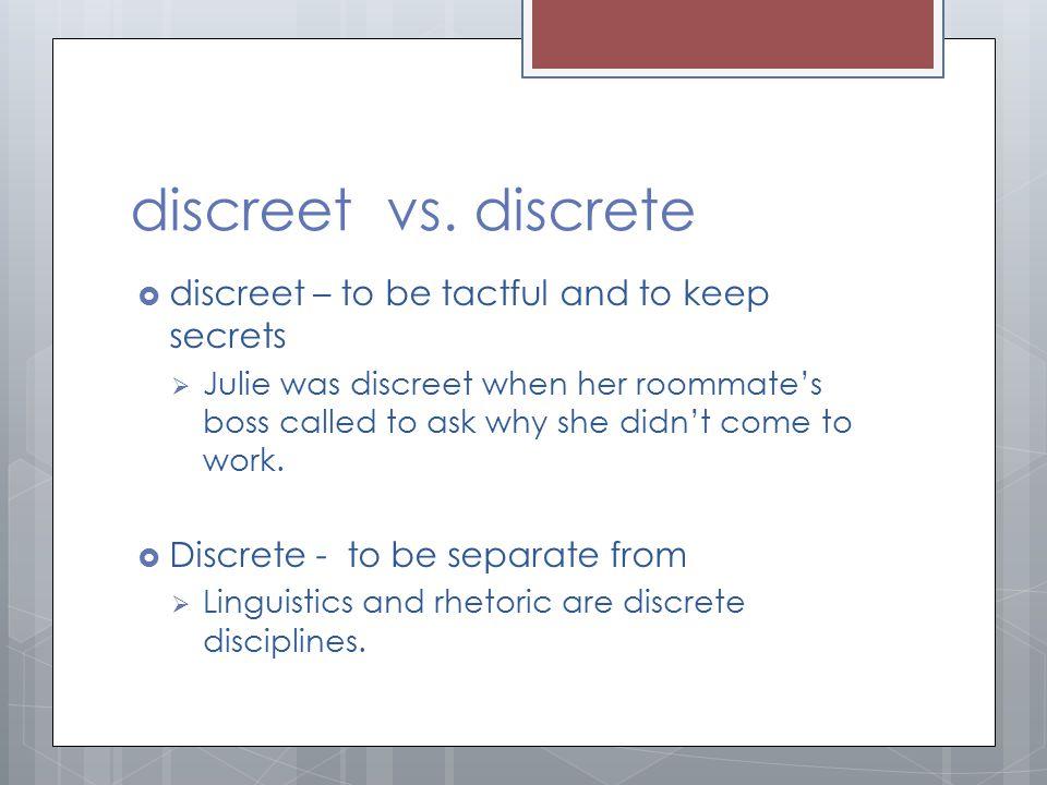 discreet vs. discrete discreet – to be tactful and to keep secrets