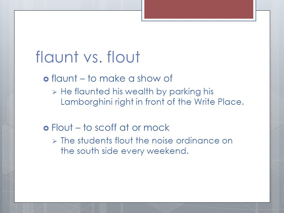 flaunt vs. flout flaunt – to make a show of