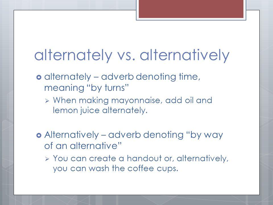 alternately vs. alternatively