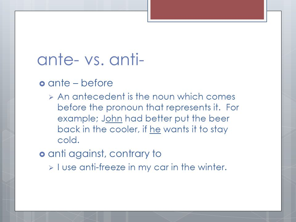 ante- vs. anti- ante – before anti against, contrary to