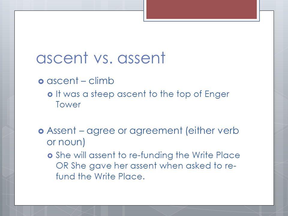 ascent vs. assent ascent – climb