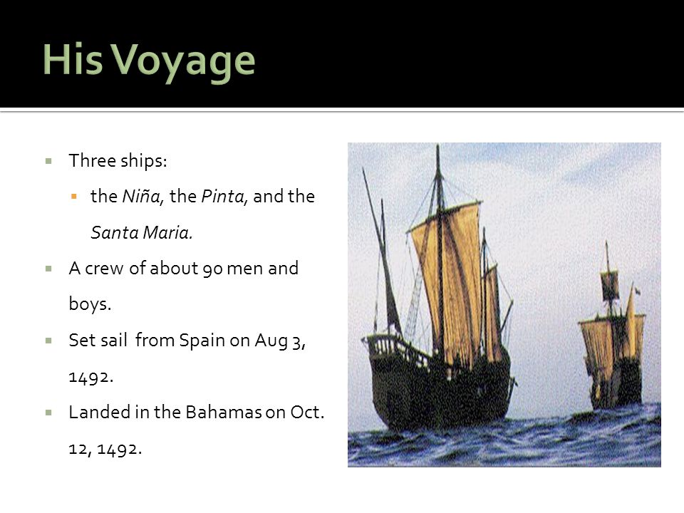 His Voyage Three ships: the Niña, the Pinta, and the Santa Maria.