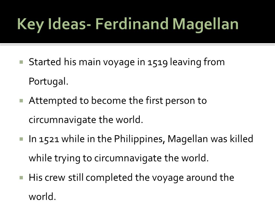 Key Ideas- Ferdinand Magellan