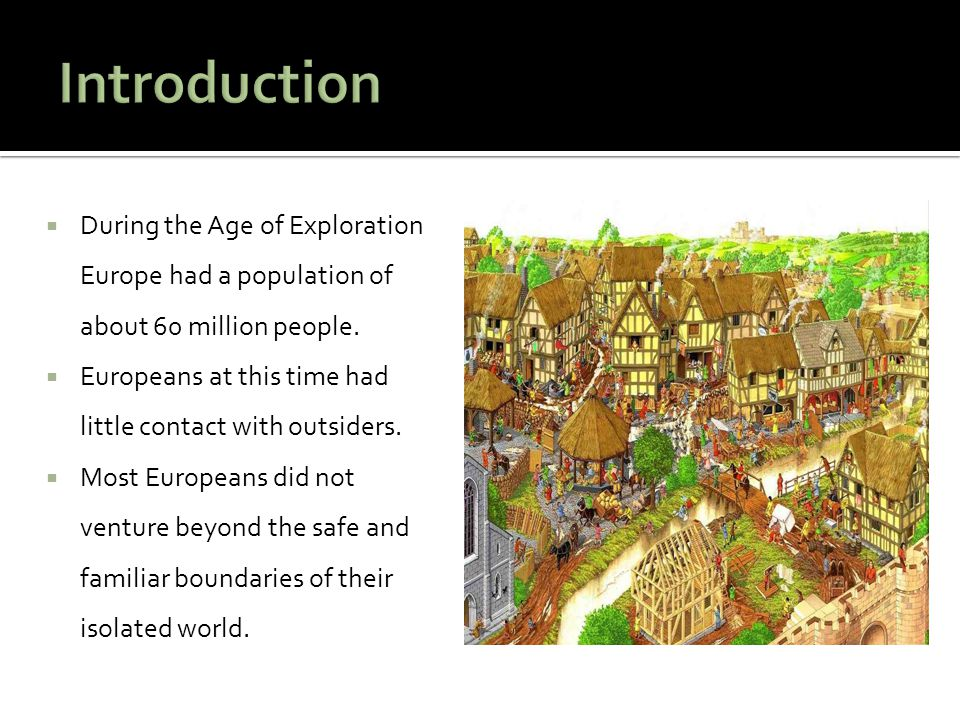 Introduction During the Age of Exploration Europe had a population of about 60 million people.